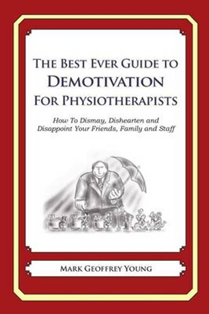 The Best Ever Guide to Demotivation for Physiotherapists