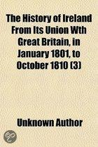 The History Of Ireland From Its Union Wth Great Britain, In January 1801, To October 1810 (Volume 3)