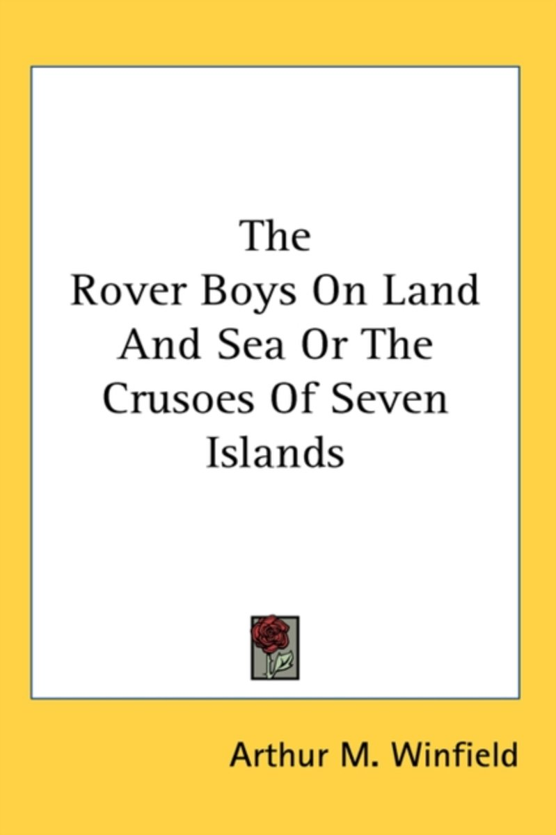 The Rover Boys on Land and Sea or the Crusoes of Seven Islands