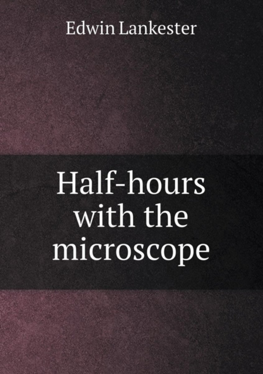 Half-Hours with the Microscope