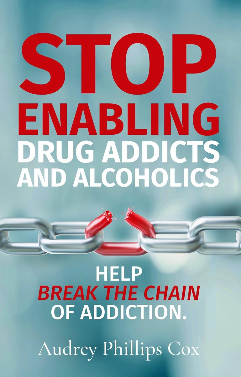 Stop Enabling Drug Addicts and Alcoholics