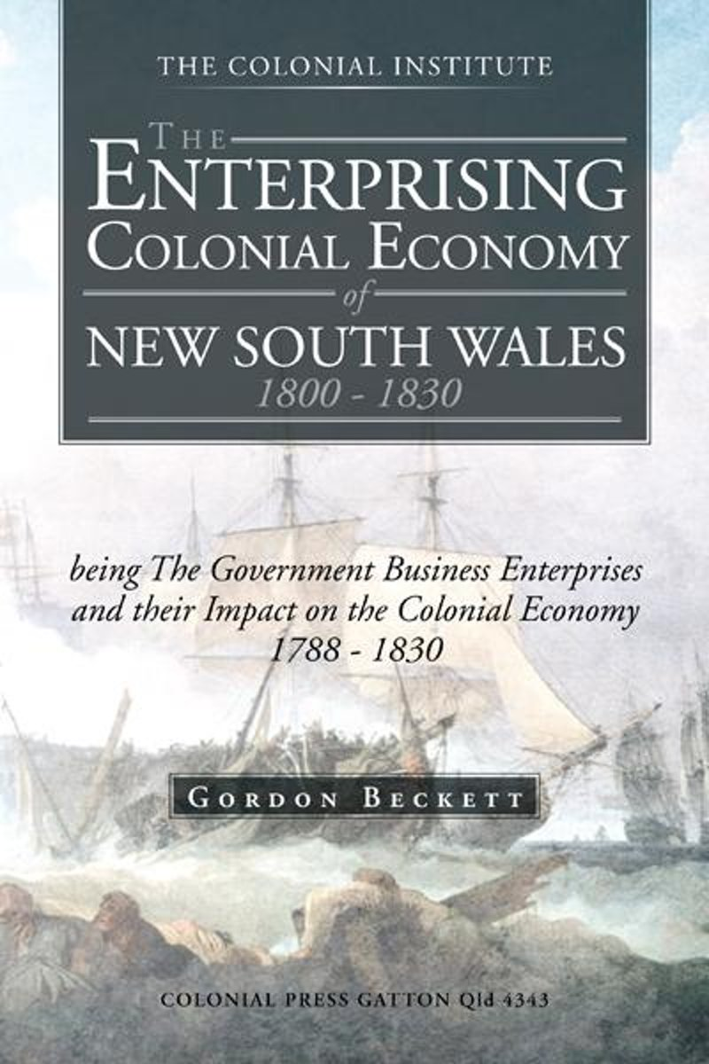 The Enterprising Colonial Economy of New South Wales 1800 - 1830