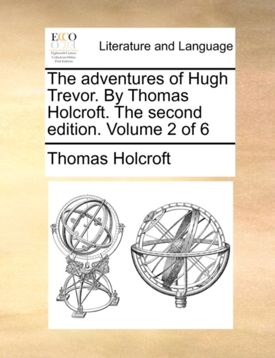 The Adventures of Hugh Trevor. by Thomas Holcroft. the Second Edition. Volume 2 of 6