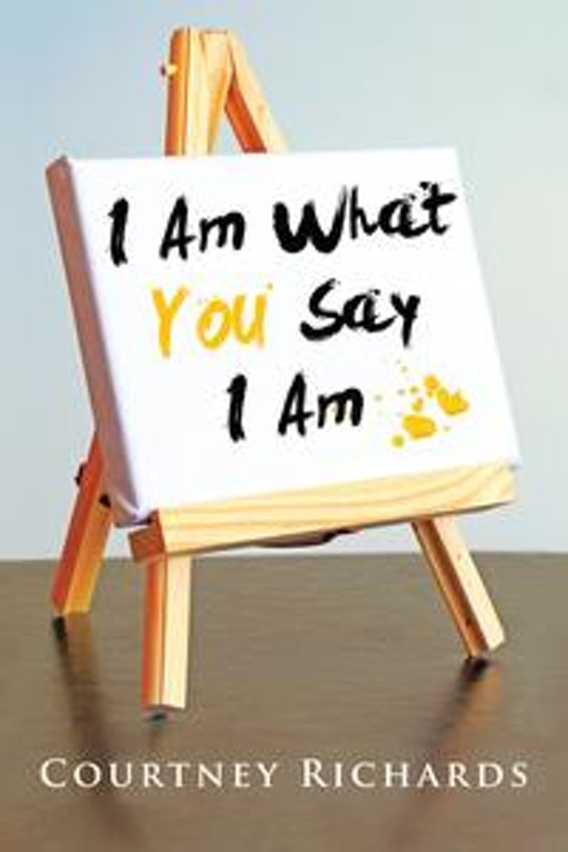 I Am What You Say I Am