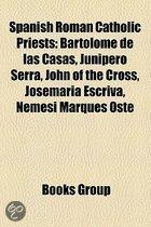 Spanish Roman Catholic Priests: Bartolome De Las Casas, Junipero Serra, John Of The Cross, Josemaria Escriva, Nemesi Marques Oste