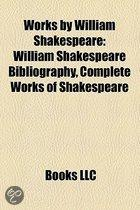 Works by William Shakespeare: William Shakespeare Bibliography, Complete Works of Shakespeare