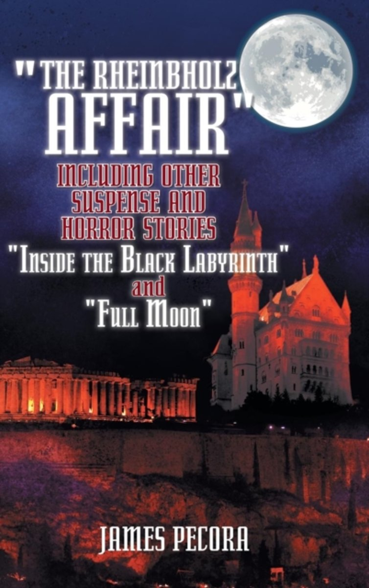 The Rheinbholz Affair Including Other Suspense and Horror Stories Inside the Black Labyrinth and Full Moon
