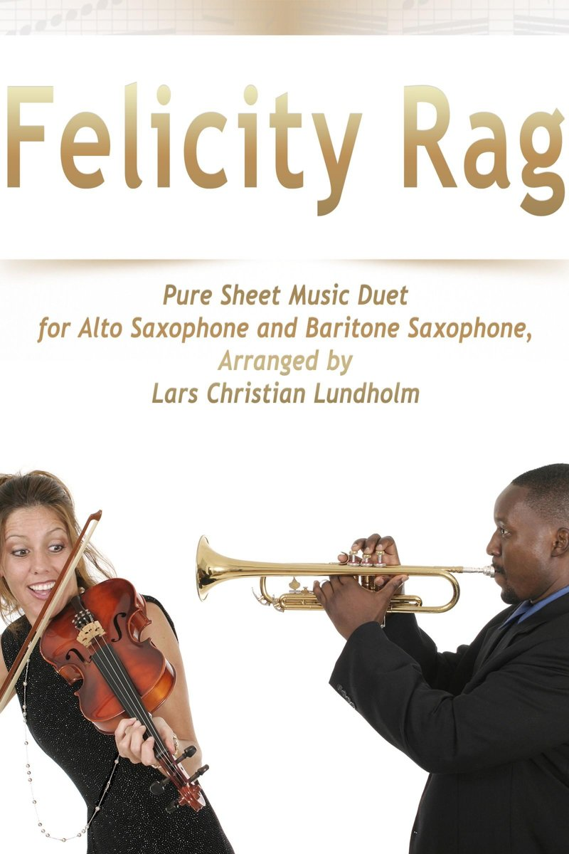 Felicity Rag Pure Sheet Music Duet for Alto Saxophone and Baritone Saxophone, Arranged by Lars Christian Lundholm
