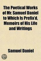 The Poetical Works of Mr. Samuel Daniel; To Which Is Prefix'd, Memoirs of His Life and Writings