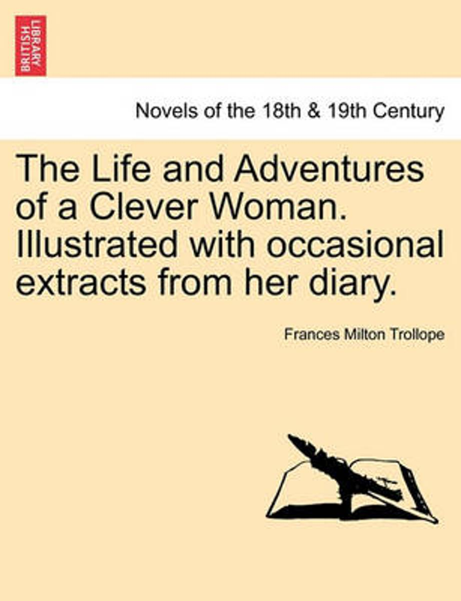 The Life and Adventures of a Clever Woman. Illustrated with Occasional Extracts from Her Diary.