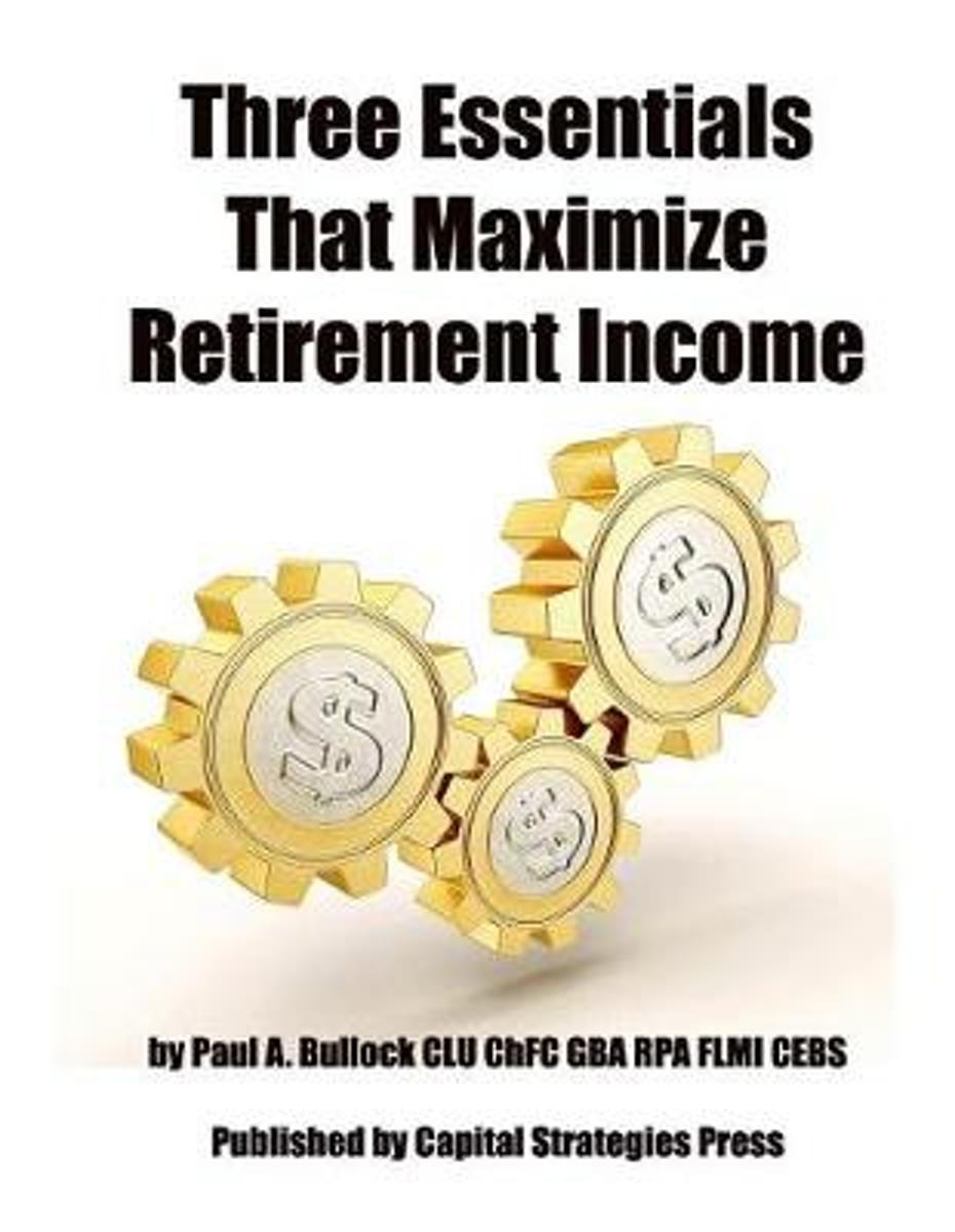 Three Essentials That Maximize Retirement Income
