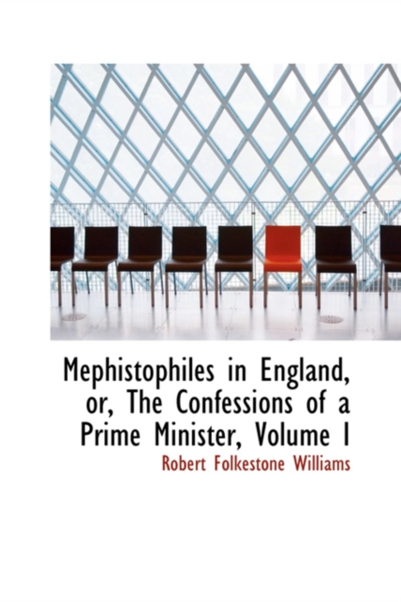 Mephistophiles in England, Or, the Confessions of a Prime Minister, Volume I