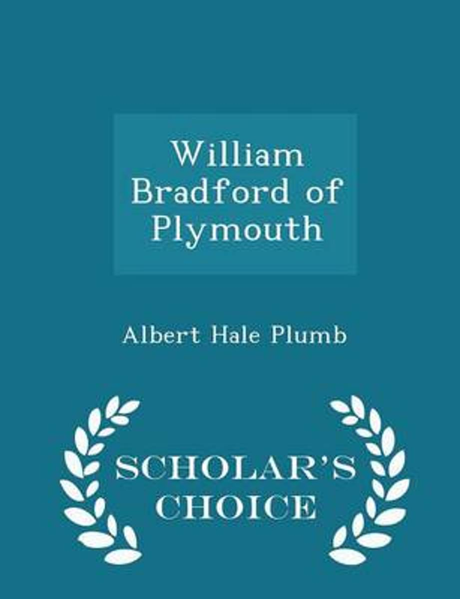 William Bradford of Plymouth - Scholar's Choice Edition