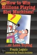 How to Win Millions Playing Slot Machines!