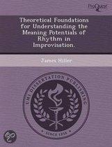 Theoretical Foundations for Understanding the Meaning Potentials of Rhythm in Improvisation.