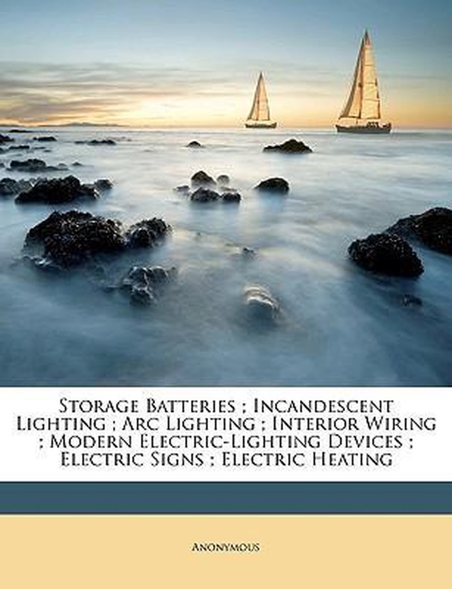 Storage Batteries; Incandescent Lighting; ARC Lighting; Interior Wiring; Modern Electric-Lighting Devices; Electric Signs; Electric Heating