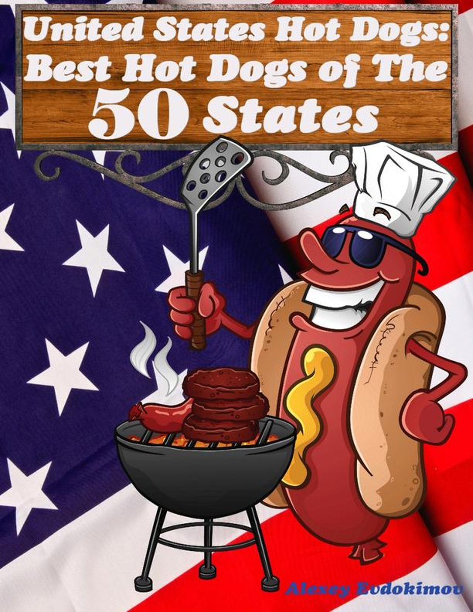United States Hot Dogs: Best Hot Dogs of the 50 States