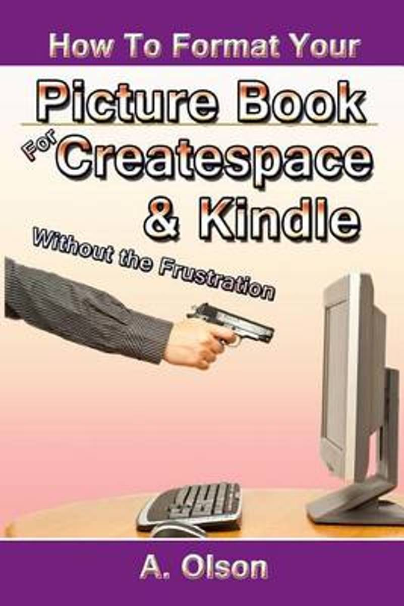 How to Format Your Picture Book for Createspace & Kindle Without the Frustration