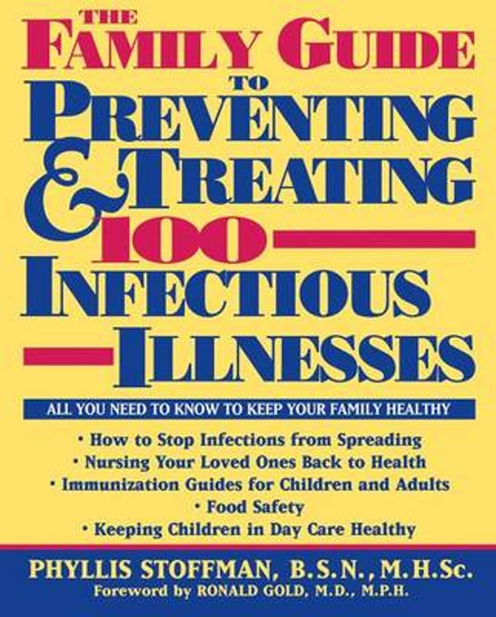 The Family Guide to Preventing and Treating 100 Infectious Illnesses
