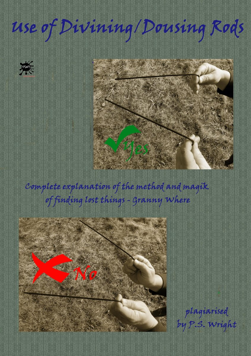 Use of Divining / Dousing Rods: Complete Explanation of the Method and Magik of Find Things