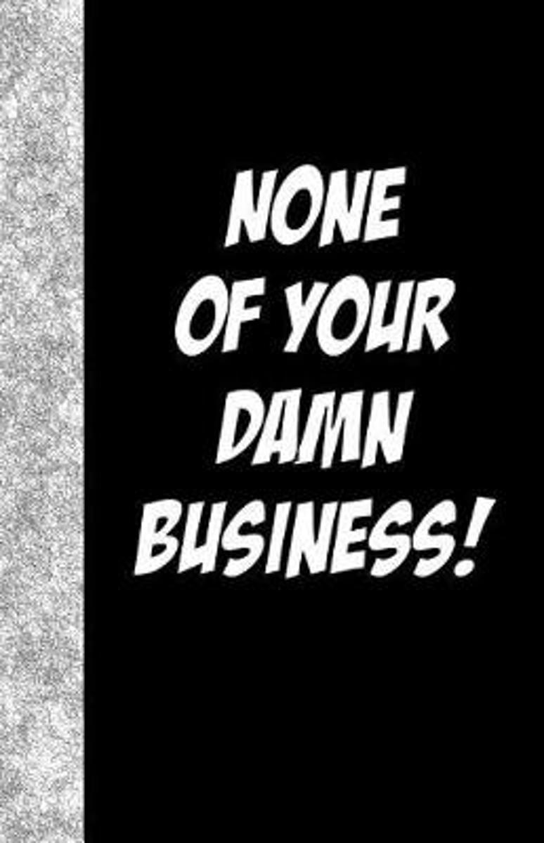 None of Your Damn Business