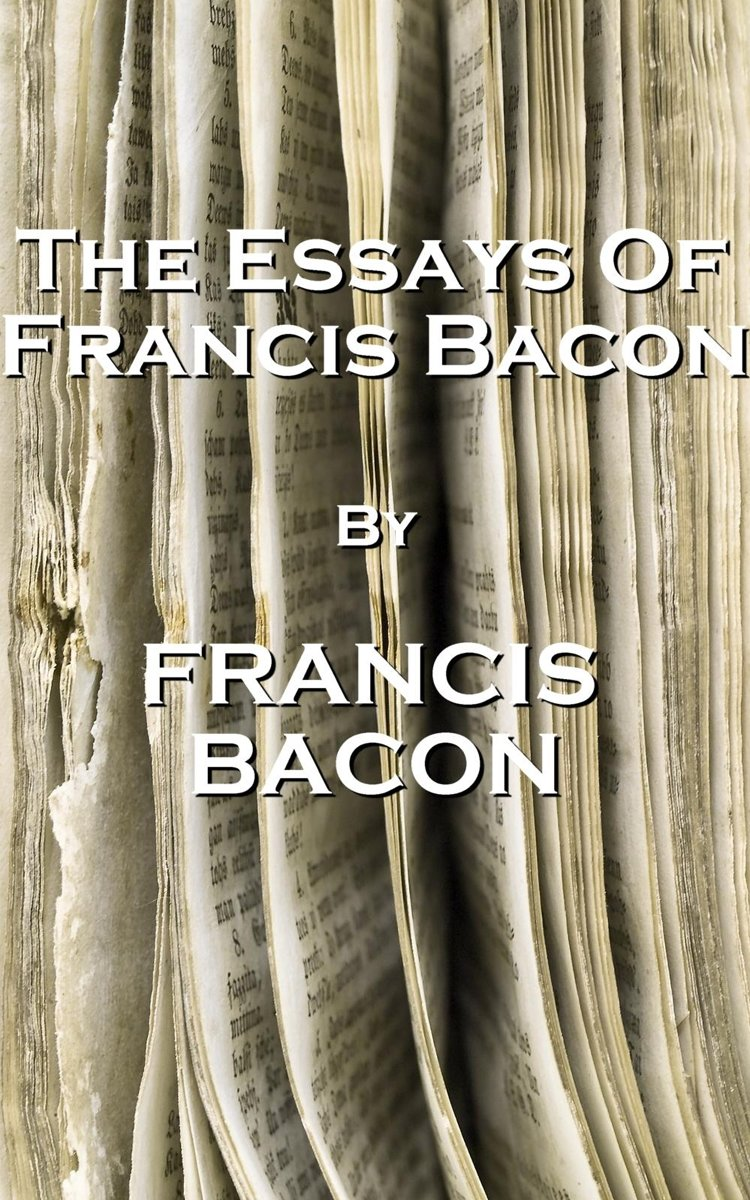 The Essays Of Francis Bacon, By Francis Bacon