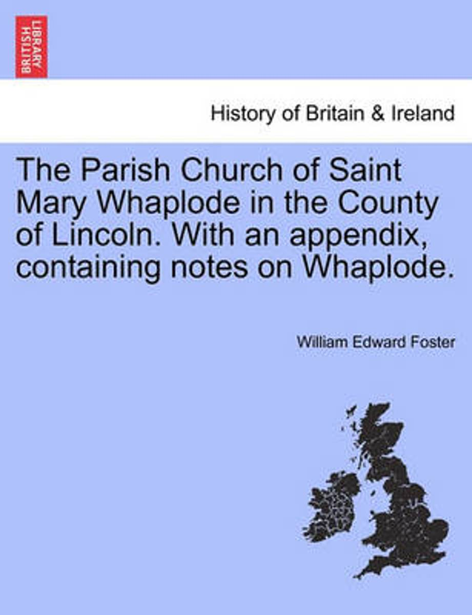 The Parish Church of Saint Mary Whaplode in the County of Lincoln. with an Appendix, Containing Notes on Whaplode.