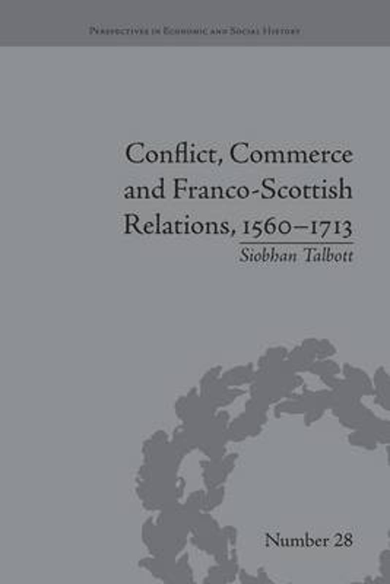 Conflict, Commerce and Franco-Scottish Relations, 1560-1713