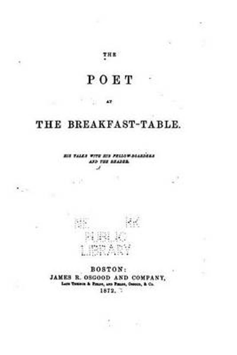The Poet at the Breakfast-Table, His Talks with His Fellow-Boarders and the Reader
