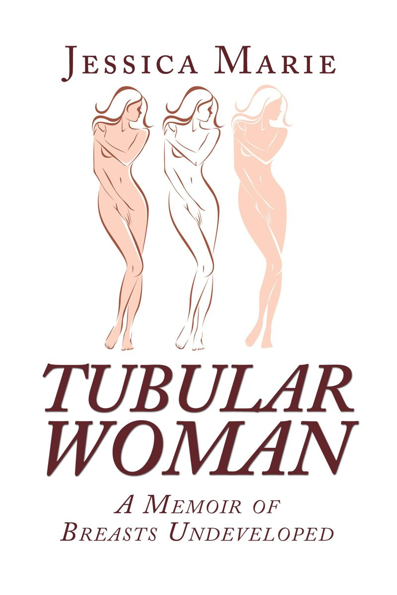 Tubular Woman: A Memoir of Breasts Undeveloped