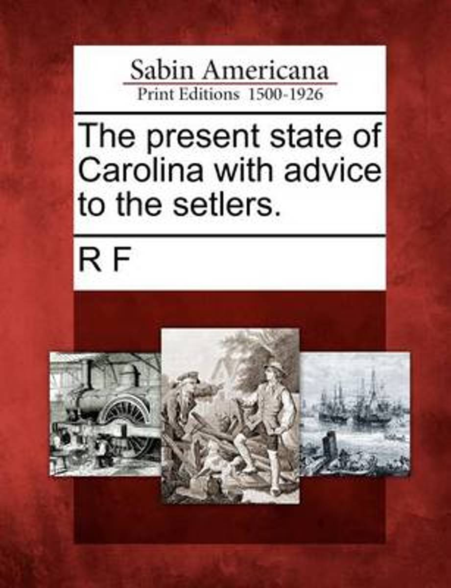 The Present State of Carolina with Advice to the Setlers.