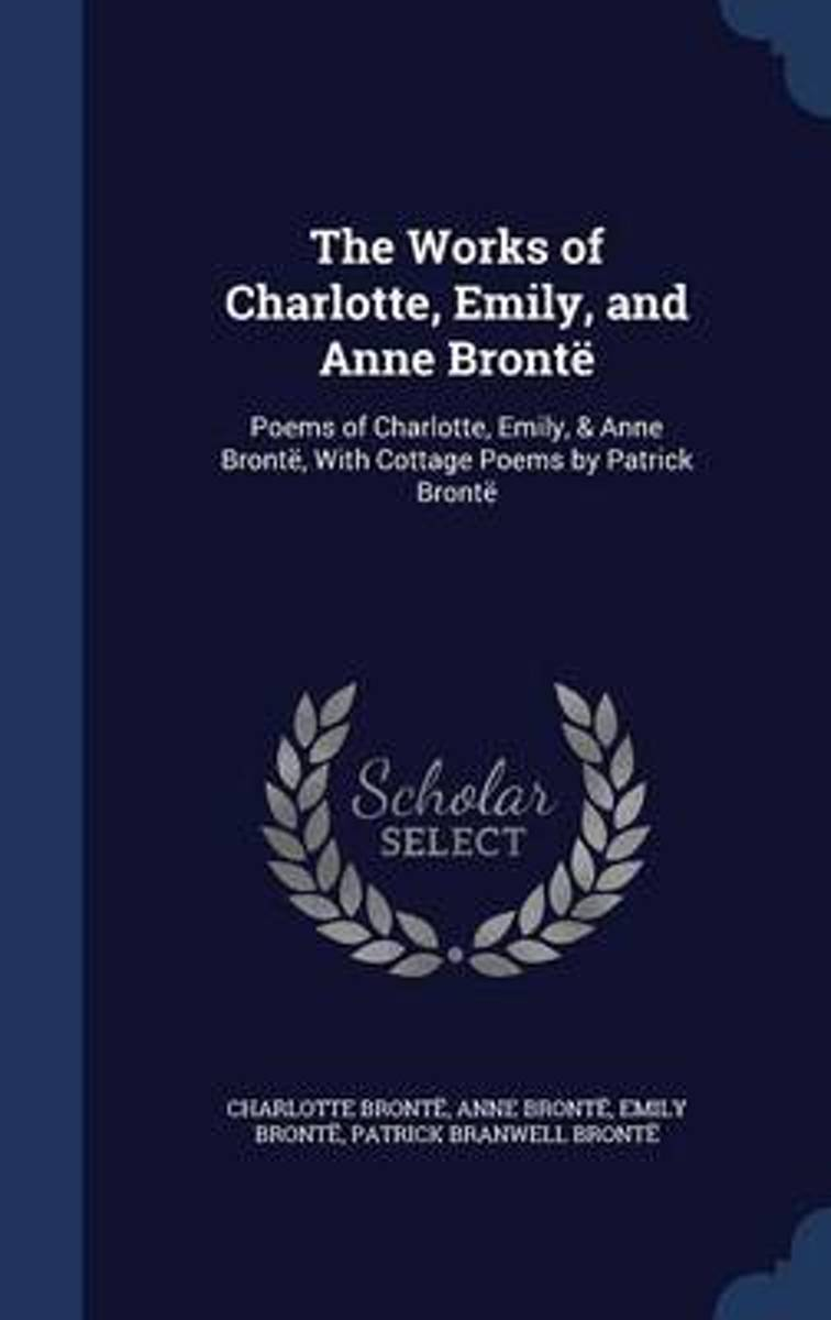 The Works of Charlotte, Emily, and Anne Bronte
