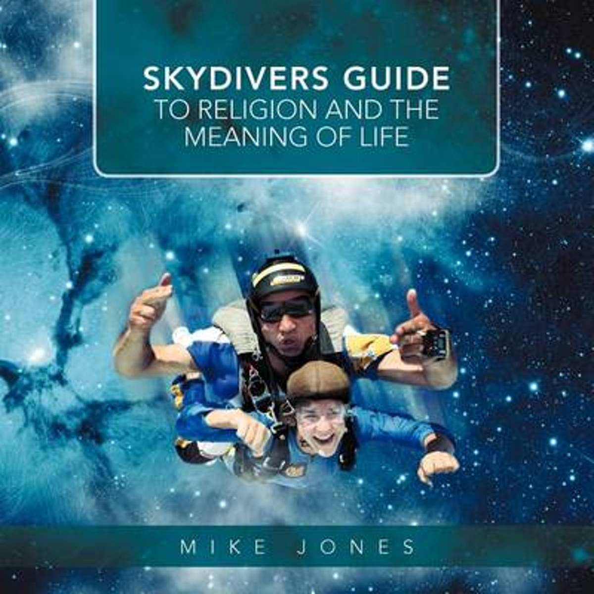 Skydivers Guide to Religion and the Meaning of Life
