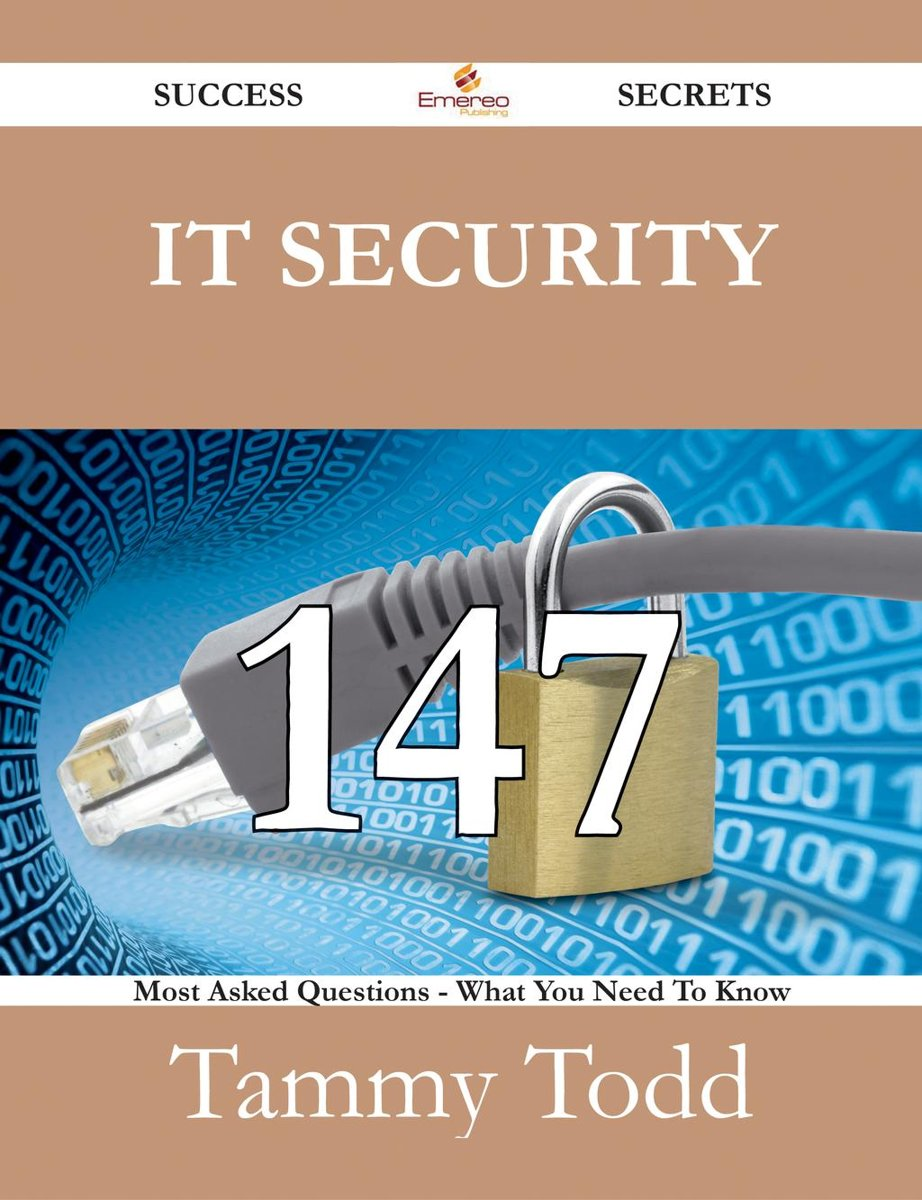 IT Security 147 Success Secrets - 147 Most Asked Questions On IT Security - What You Need To Know