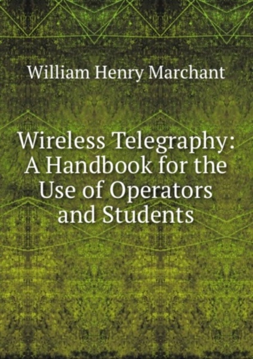 Wireless Telegraphy: a Handbook for the Use of Operators and Students