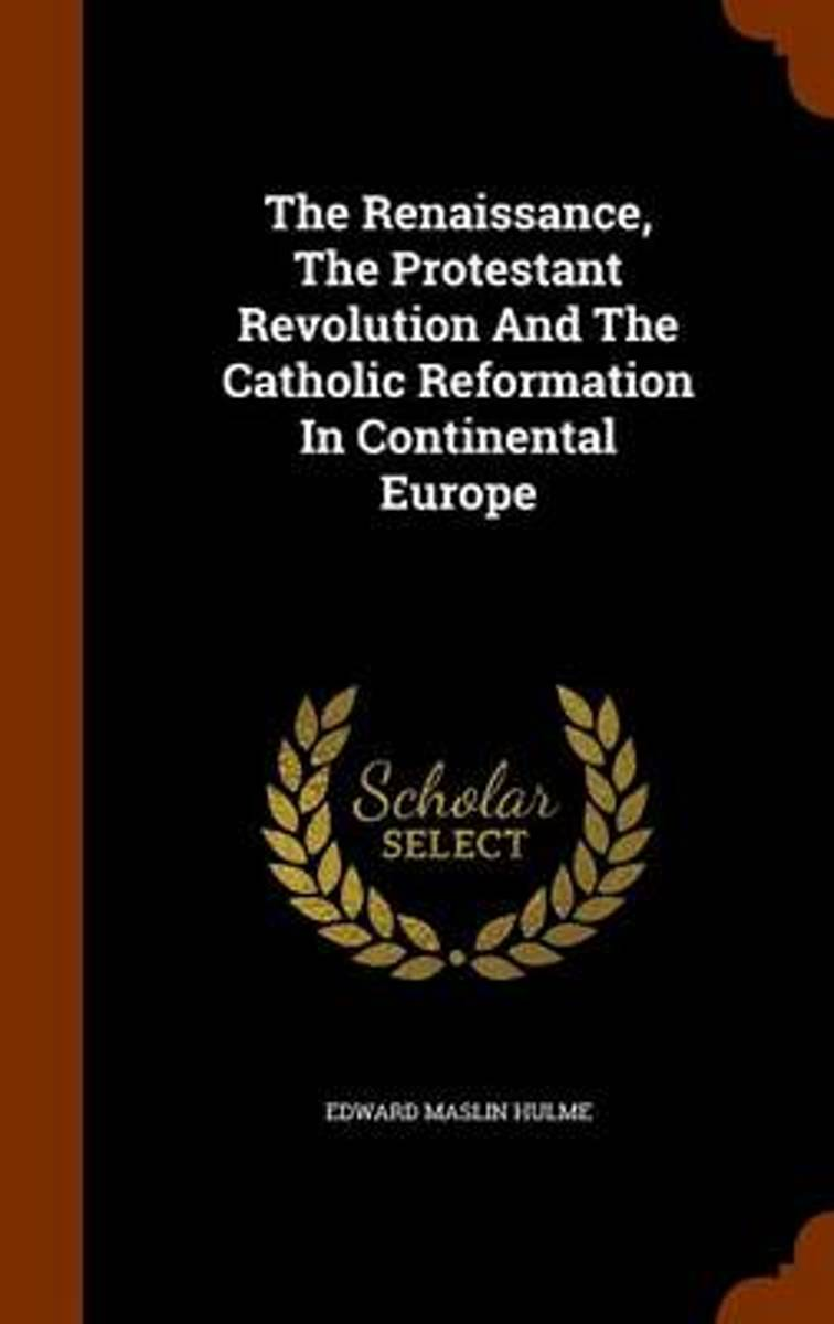 The Renaissance, the Protestant Revolution and the Catholic Reformation in Continental Europe
