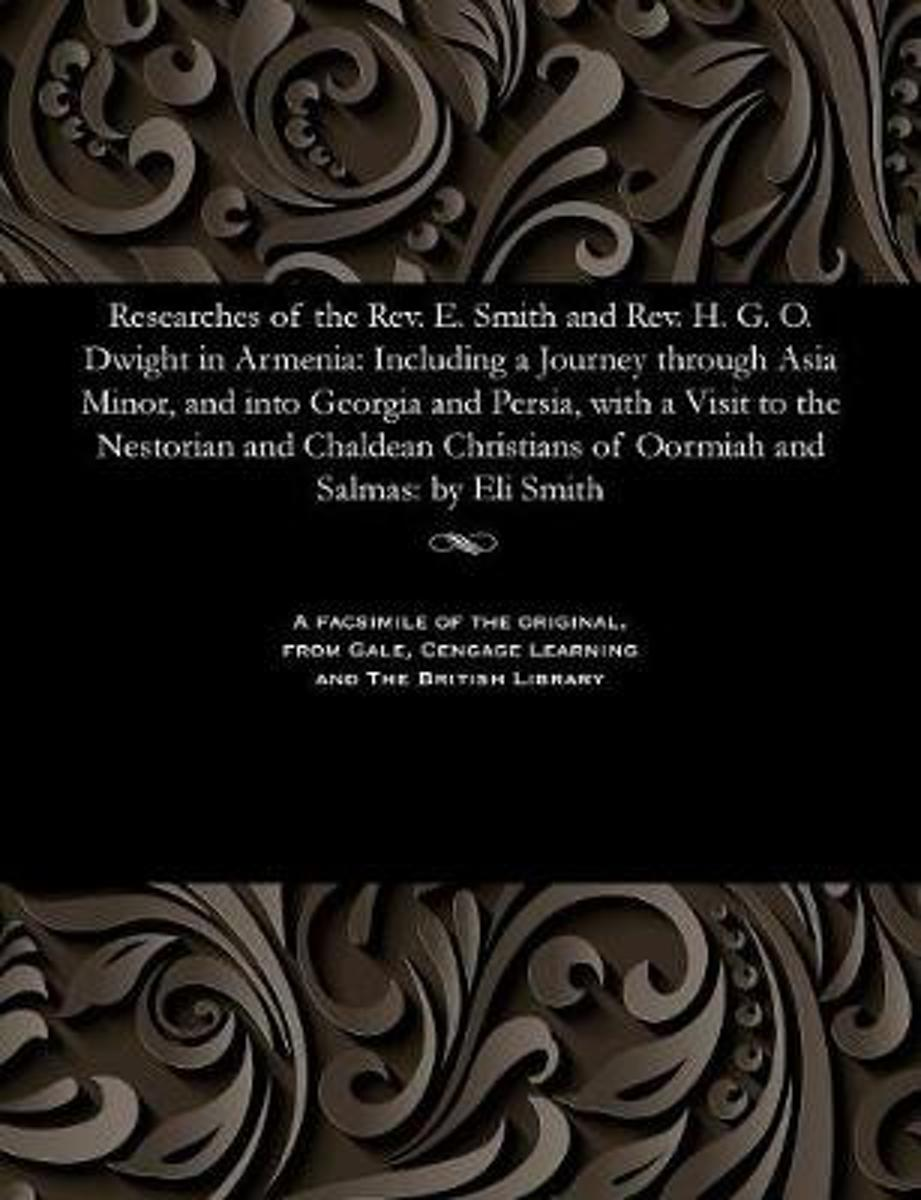 Researches of the Rev. E. Smith and Rev. H. G. O. Dwight in Armenia