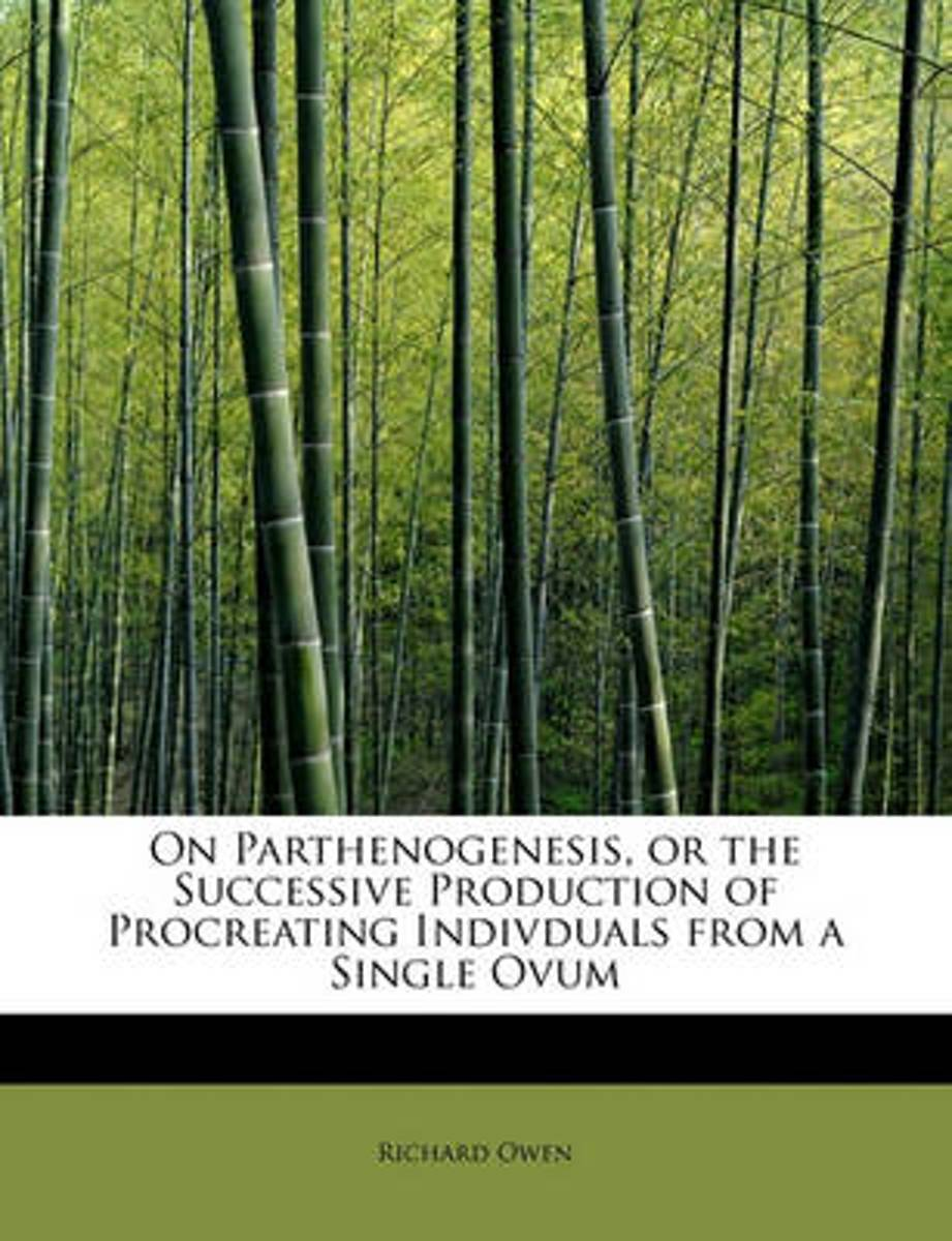 On Parthenogenesis, or the Successive Production of Procreating Indivduals from a Single Ovum