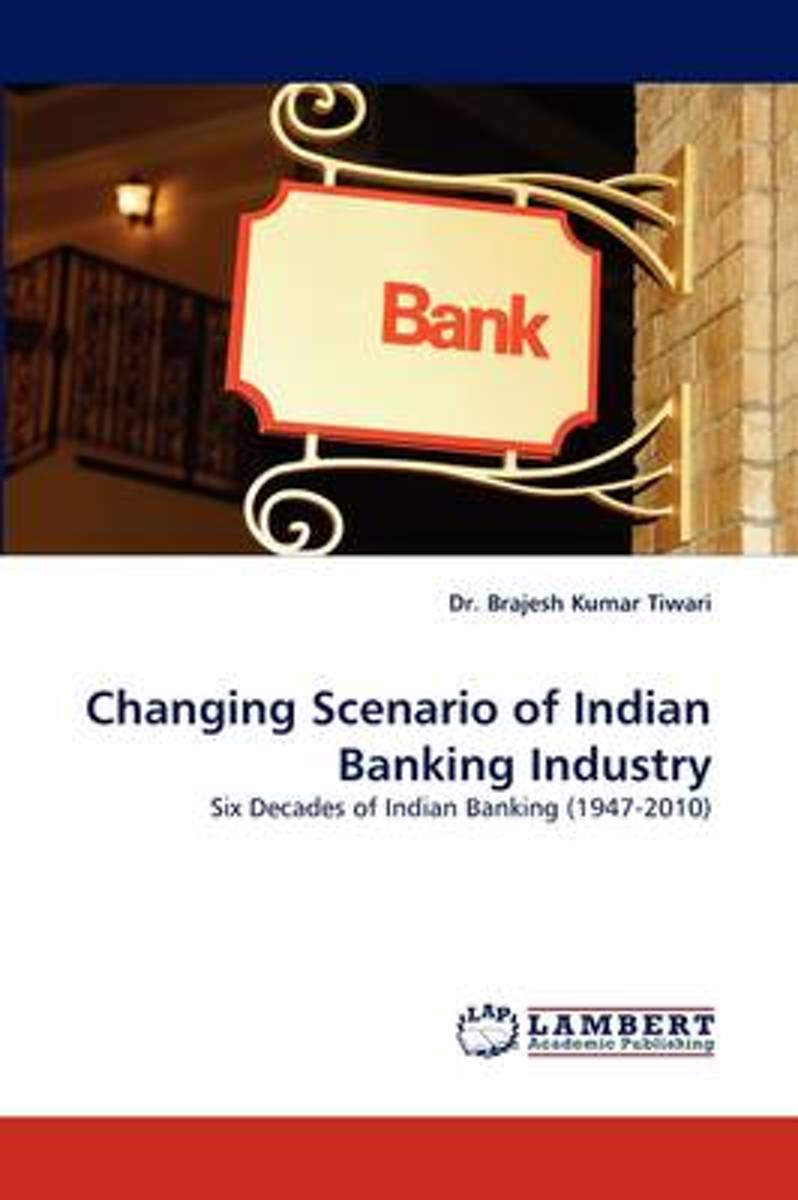 Changing Scenario of Indian Banking Industry