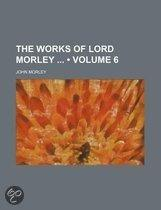 The Works Of Lord Morley (Volume 6)
