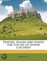 Prayers, Psalms and Hymns for the Use of Jewish Children