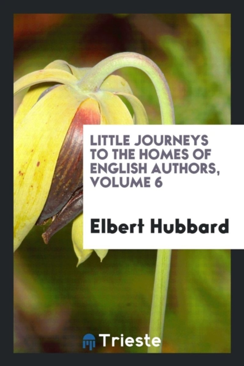 Little Journeys to the Homes of English Authors, Volume 6