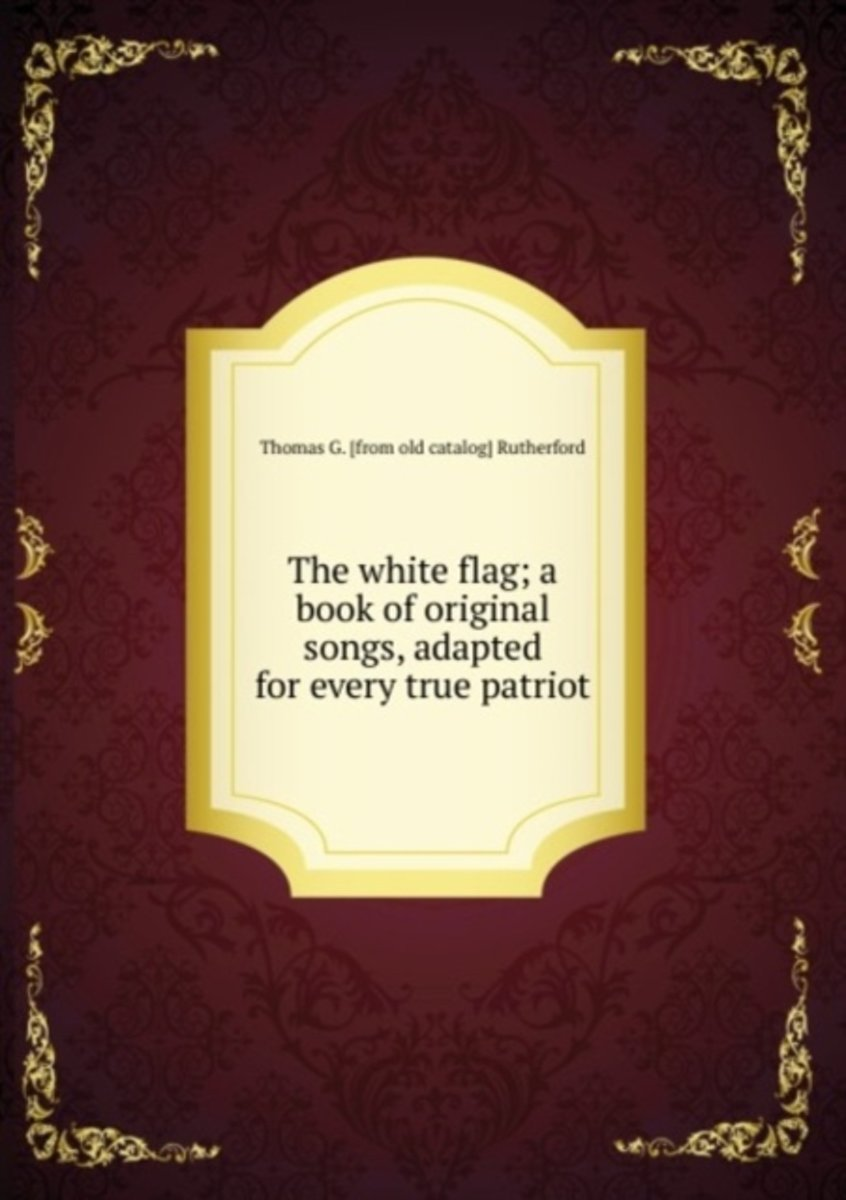 The White Flag; a Book of Original Songs, Adapted for Every True Patriot