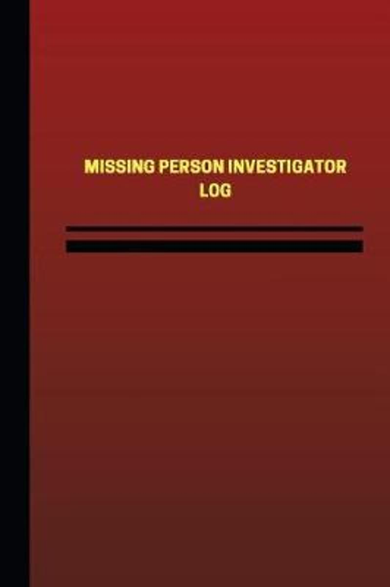 Missing Person Investigator Log (Logbook, Journal - 124 Pages, 6 X 9 Inches)