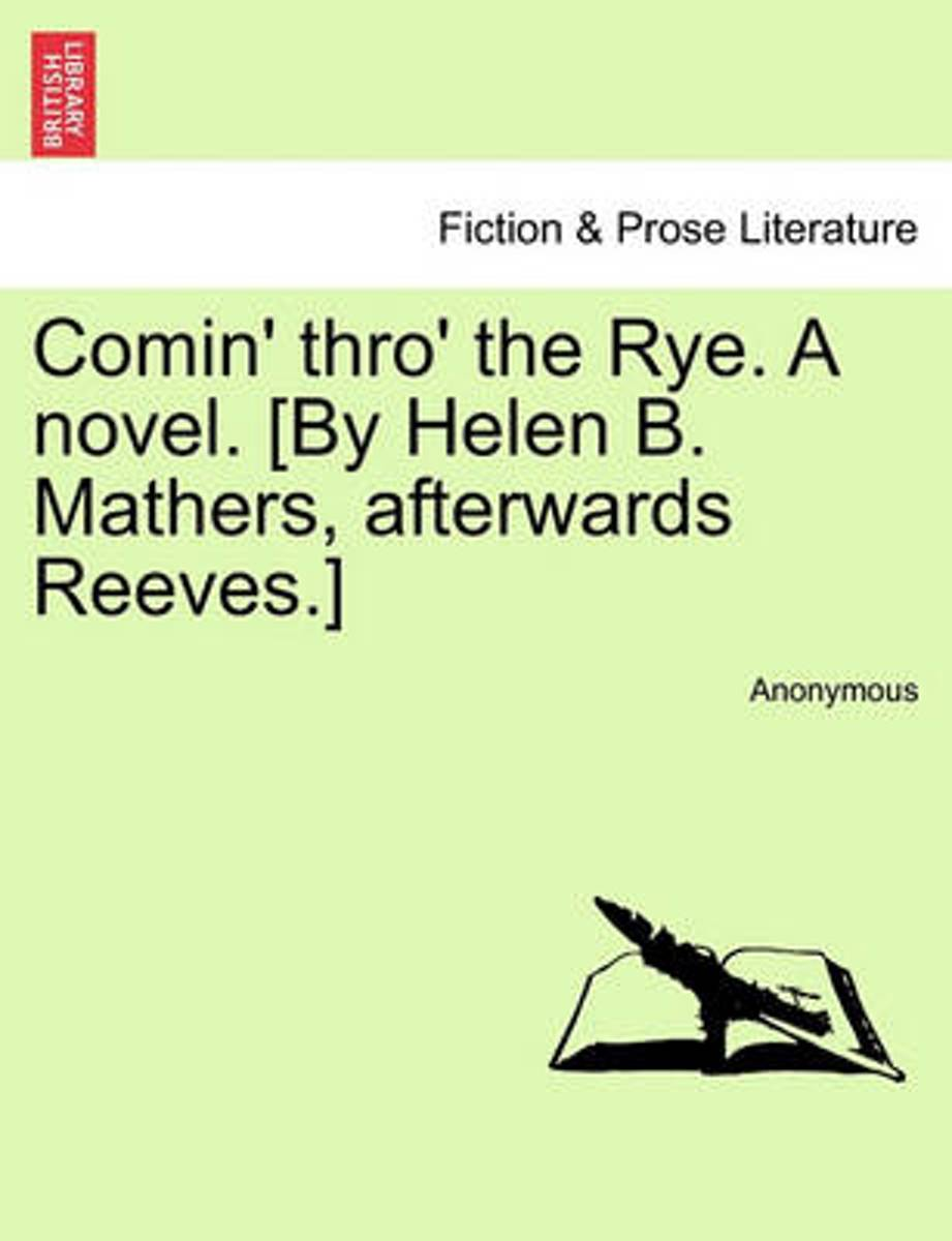 Comin' Thro' the Rye. a Novel. [By Helen B. Mathers, Afterwards Reeves.] Vol. II