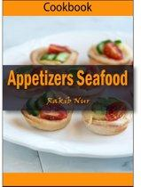 Appetizers Seafood: 101 Delicious, Nutritious, Low Budget, Mouthwatering Appetizers Seafood Cookbook