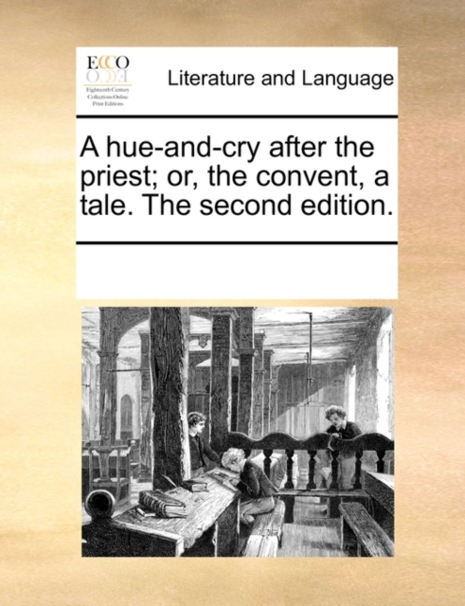A Hue-And-Cry After the Priest; Or, the Convent, a Tale. the Second Edition.