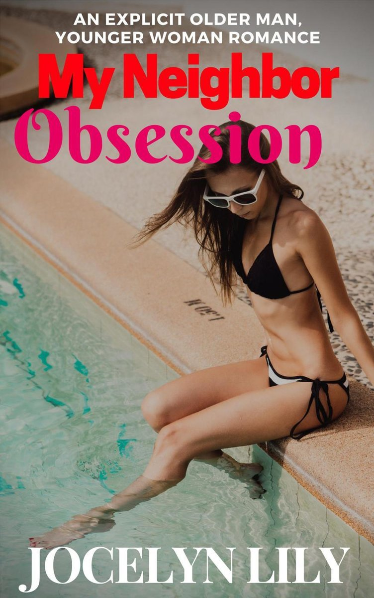 My Neighbor Obsession An Explicit Older Man Younger Woman Romance
