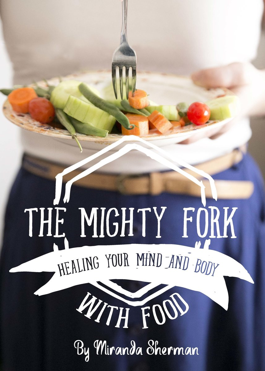 The Mighty Fork: Healing Your Mind and Body with Food