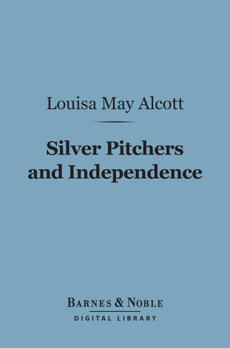 Silver Pitchers, And Independence (Barnes & Noble Digital Library)